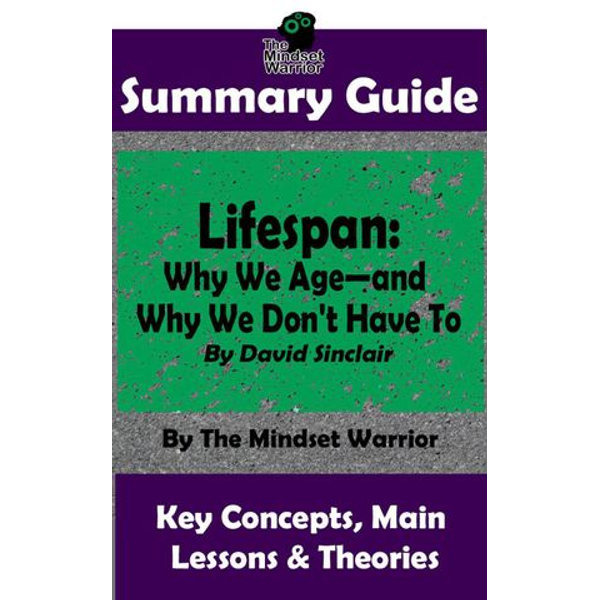 Summary Guide: Lifespan: Why We Age-and Why We Don't Have To: By David Sinclair | The Mindset Warrior Summary Guide - The Mindset Warrior | 2020-eala-conference.org