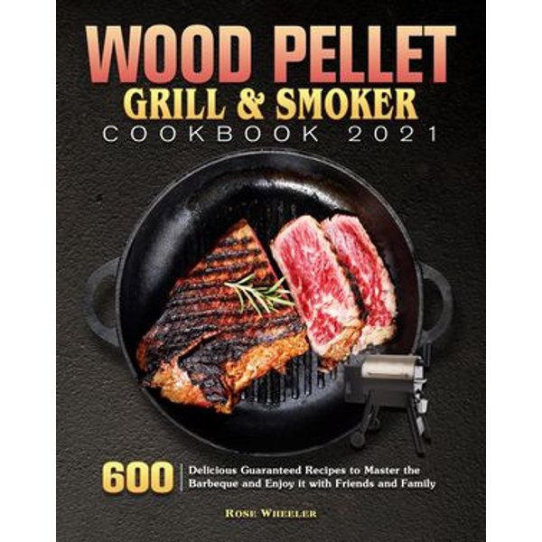 Wood Pellet Grill & Smoker Cookbook 2021 - James Smith, Rose Wheeler | 2020-eala-conference.org