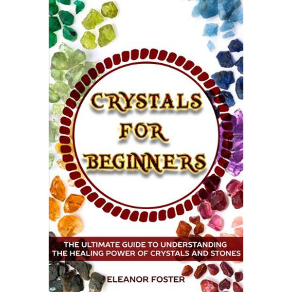 Crystals for Beginners - Eleanor Foster | 2020-eala-conference.org