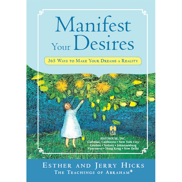 Manifest Your Desires - Esther Hicks, Jerry Hicks | 2020-eala-conference.org