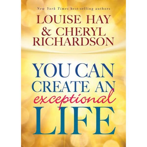 You Can Create an Exceptional Life - Louise Hay, Cheryl Richardson | Karta-nauczyciela.org