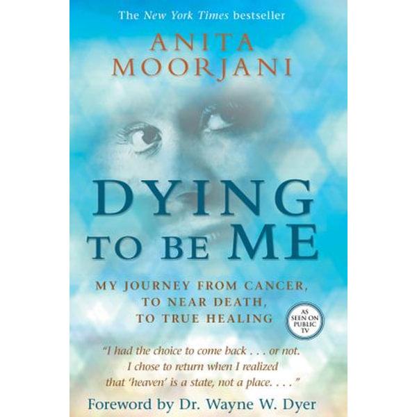 Dying to Be Me - Anita Moorjani | Karta-nauczyciela.org