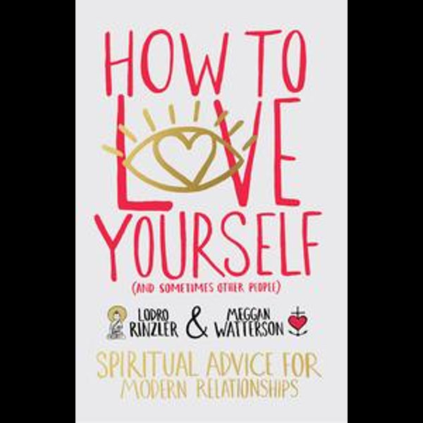 How to Love Yourself (and Sometimes Other People) - Meggan Watterson, Lodro Rinzler   Karta-nauczyciela.org