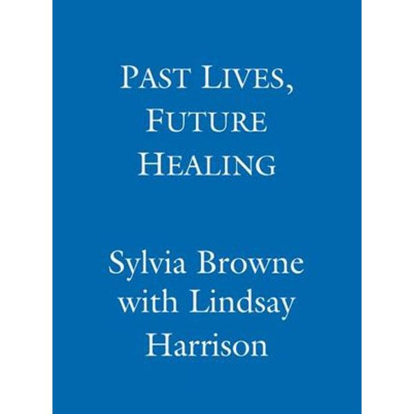 Past Lives, Future Healing - Sylvia Browne, Lindsay Harrison | 2020-eala-conference.org