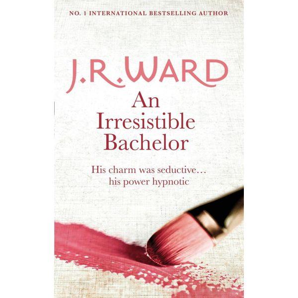 An Irresistible Bachelor - J. R. Ward | 2020-eala-conference.org