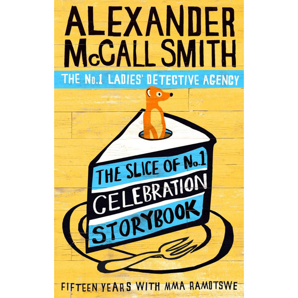 The Slice of No.1 Celebration Storybook - Alexander McCall Smith | 2020-eala-conference.org
