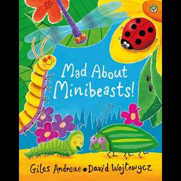 Mad About Minibeasts! - Giles Andreae, David Wojtowycz (Illustrator) | 2020-eala-conference.org