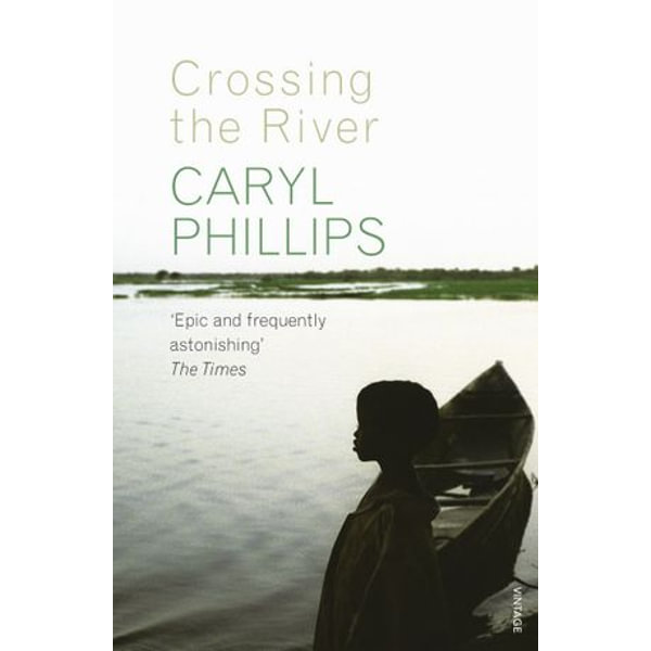 Crossing the River - Caryl Phillips | 2020-eala-conference.org
