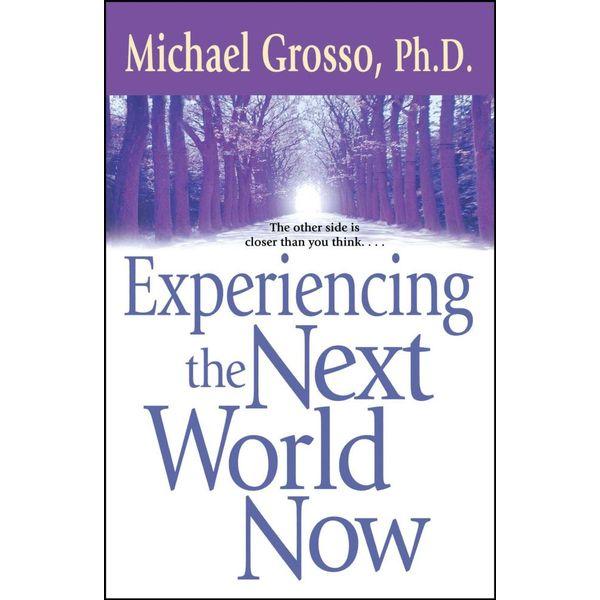 Experiencing the Next World Now - Michael Grosso   Karta-nauczyciela.org