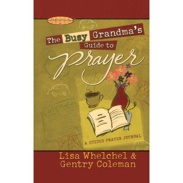 The Busy Grandma's Guide to Prayer - Lisa Whelchel, Genny Coleman   Karta-nauczyciela.org