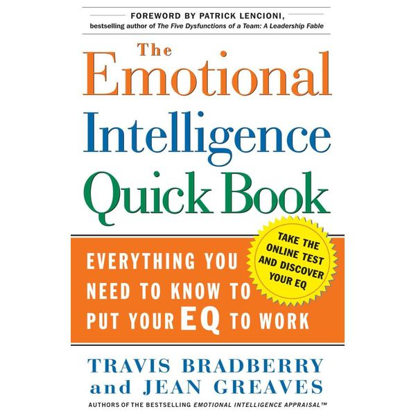 The Emotional Intelligence Quick Book - Dr. Travis Bradberry, Dr. Jean Greaves, Patrick M. Lencioni (Foreword by)   Karta-nauczyciela.org