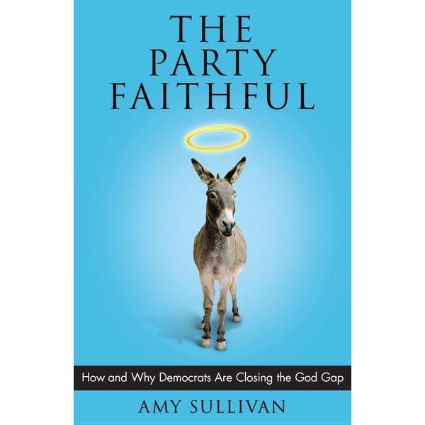 The Party Faithful - Amy Sullivan   Karta-nauczyciela.org