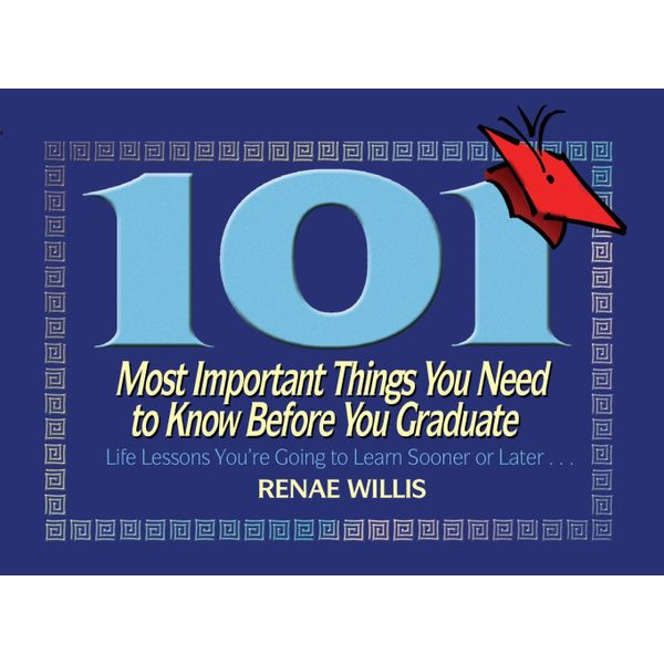 101 Most Important Things You Need to Know Before You Graduate - Renae Willis   Karta-nauczyciela.org