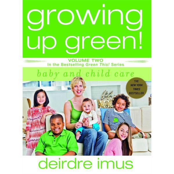 Growing Up Green: Baby and Child Care - Deirdre Imus | Karta-nauczyciela.org