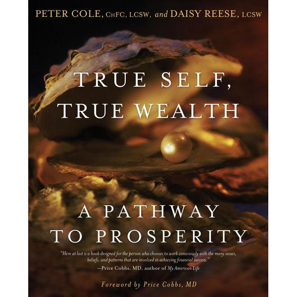 True Self, True Wealth - Peter Cole, Daisy Reese, Price Cobbs (Foreword by) | Karta-nauczyciela.org