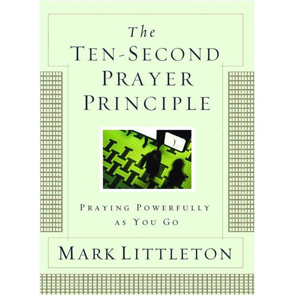 The Ten-Second Prayer Principle - Mark Littleton | Karta-nauczyciela.org