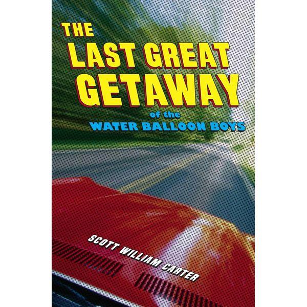 The Last Great Getaway of the Water Balloon Boys - Scott William Carter | Karta-nauczyciela.org