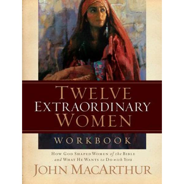 Twelve Extraordinary Women Workbook - John F. MacArthur | Karta-nauczyciela.org