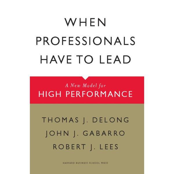When Professionals Have to Lead - Thomas J. DeLong, John J. Gabarro, Robert J. Lees | Karta-nauczyciela.org