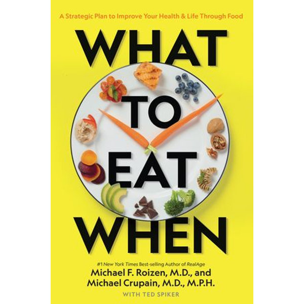 What to Eat When - Michael Crupain, Ted Spiker, Michael F. Roizen | 2020-eala-conference.org