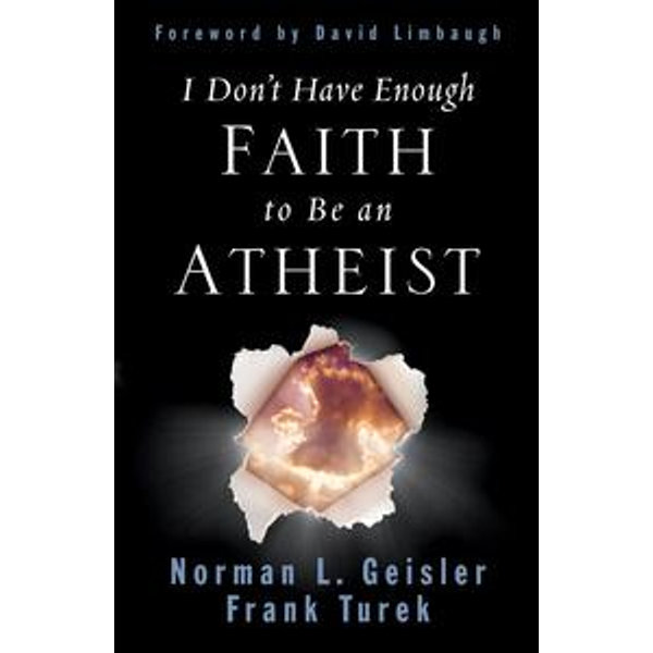 I Don't Have Enough Faith to Be an Atheist (Foreword by David Limbaugh) - Norman L. Geisler, Frank Turek, David Limbaugh (Foreword by) | Karta-nauczyciela.org