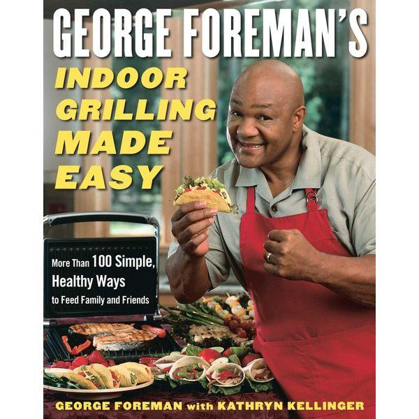 George Foreman's Indoor Grilling Made Easy - George Foreman, Kathryn Kellinger | Karta-nauczyciela.org