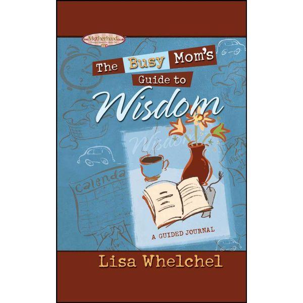The Busy Mom's Guide to Wisdom GIFT - Lisa Whelchel   Karta-nauczyciela.org