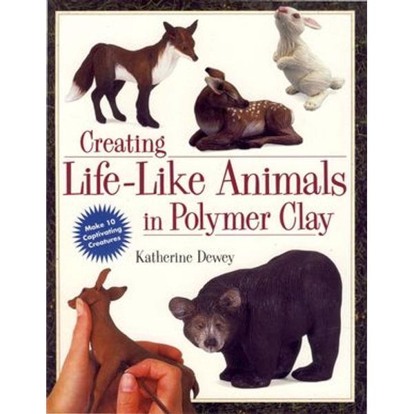 Creating Life-Like Animals in Polymer Clay - Katherine Dewey   Karta-nauczyciela.org