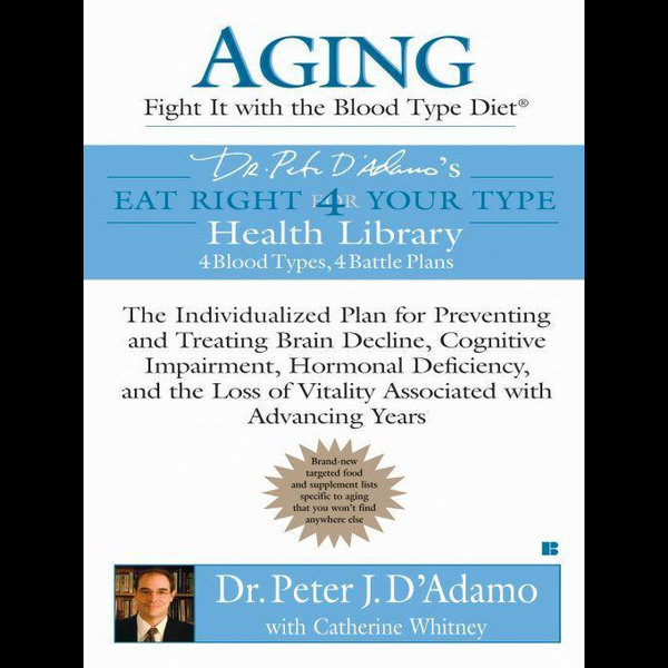 Aging: Fight it with the Blood Type Diet - Catherine Whitney, Dr. Peter J. D'Adamo | 2020-eala-conference.org
