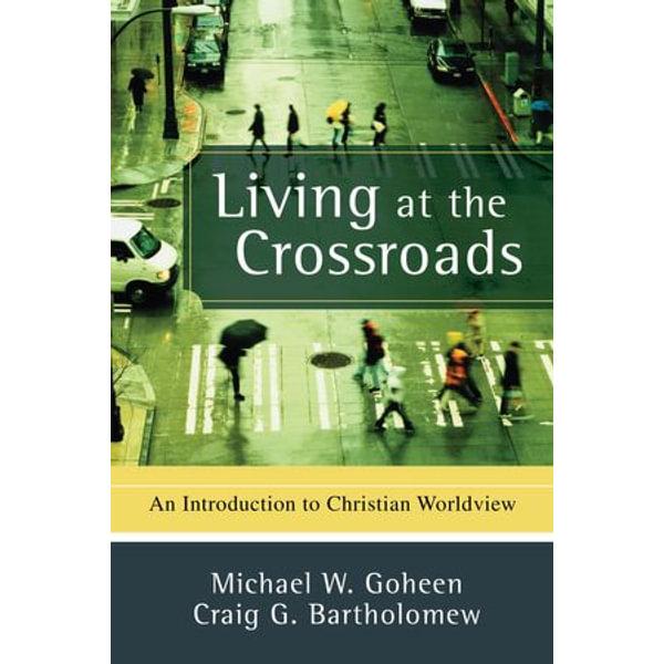 Living at the Crossroads - Michael W. Goheen, Craig G. Bartholomew   Karta-nauczyciela.org