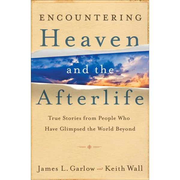 Encountering Heaven and the Afterlife - James L. Garlow, Keith Wall   Karta-nauczyciela.org