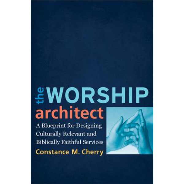 Worship Architect, The - Constance M. Cherry | 2020-eala-conference.org