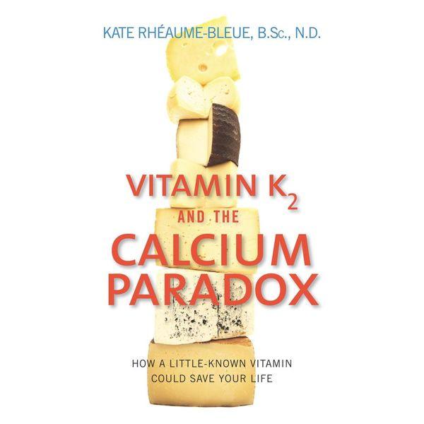 Vitamin K2 And The Calcium Paradox - Kate Rheaume-Bleue   Karta-nauczyciela.org
