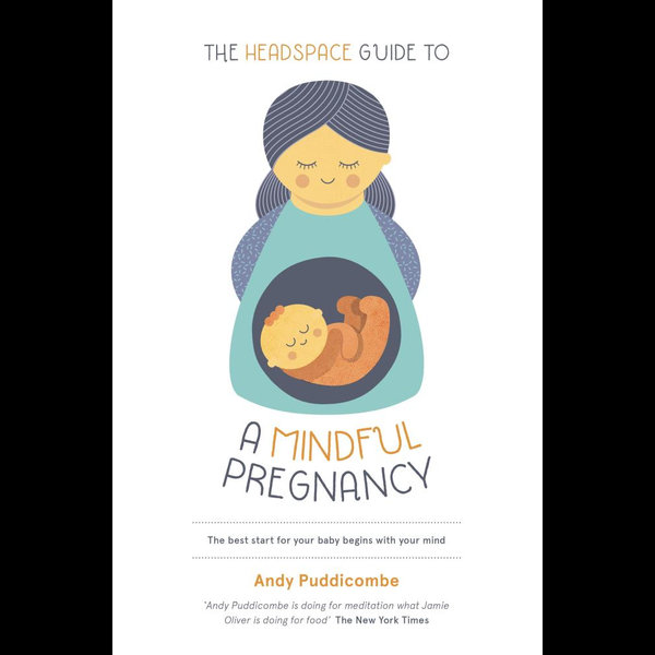 The Headspace Guide To...A Mindful Pregnancy - Andy Puddicombe | 2020-eala-conference.org