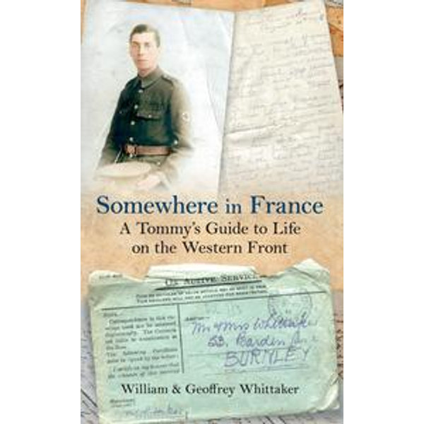 Somewhere in France A Tommy's Guide to Life on the Western Front - William Whittaker, Geoffrey Whittaker   Karta-nauczyciela.org