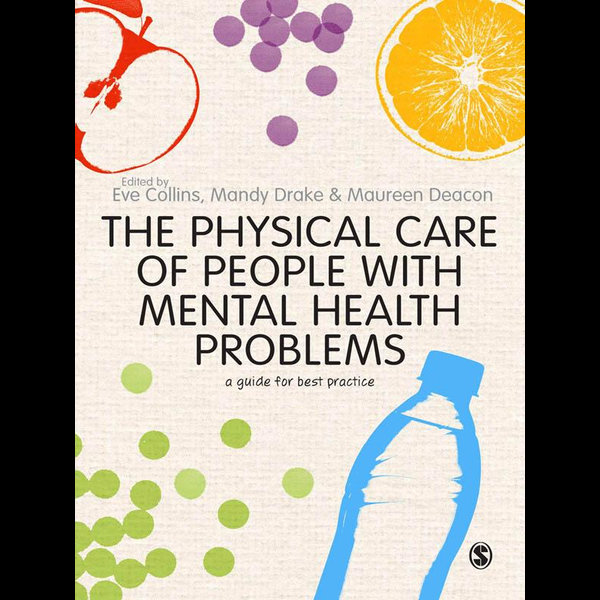 The Physical Care of People with Mental Health Problems - Eve Collins (Editor), Mandy Drake (Editor), Maureen Deacon (Editor) | Karta-nauczyciela.org