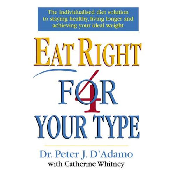 Eat Right 4 Your Type - Dr Peter D'Adamo, Catherine Whitney | Karta-nauczyciela.org