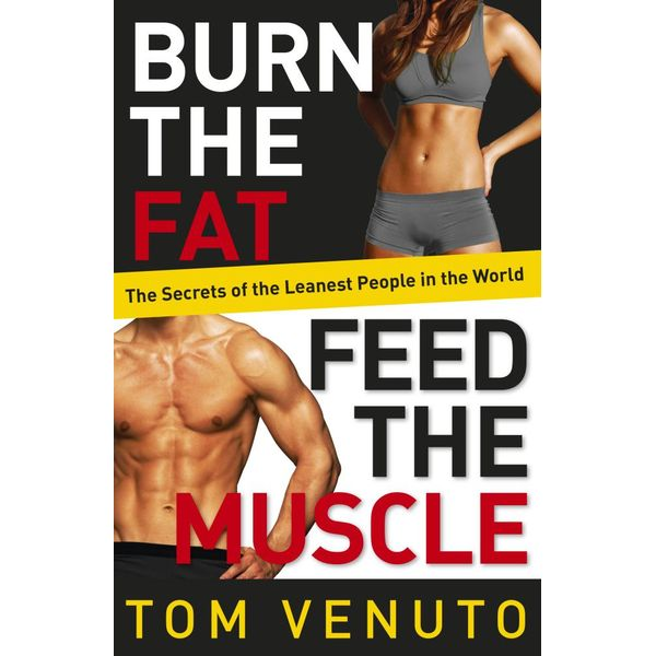Burn the Fat, Feed the Muscle - Tom Venuto | 2020-eala-conference.org