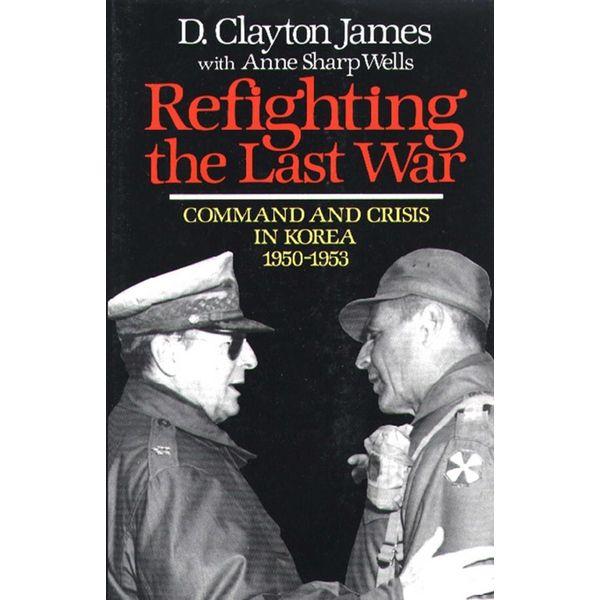 Refighting the Last War - D. Clayton James | Karta-nauczyciela.org