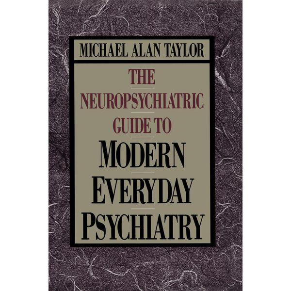 Neuropsychiatric Guide to Modern Everyday Psychiat - Michael Alan Taylor   Karta-nauczyciela.org