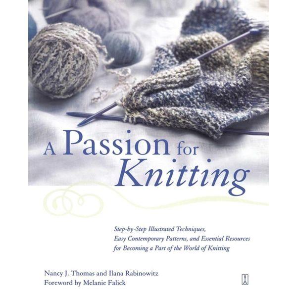 A Passion for Knitting - Ilana Rabinowitz, Nancy Thomas, Melanie Falick (Foreword by) | Karta-nauczyciela.org