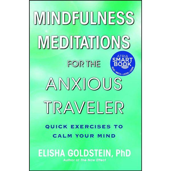 Mindfulness Meditations for the Anxious Traveler - Elisha Goldstein | Karta-nauczyciela.org