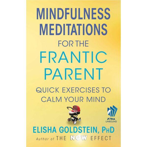 Mindfulness Meditations for the Frantic Parent - Elisha Goldstein | Karta-nauczyciela.org