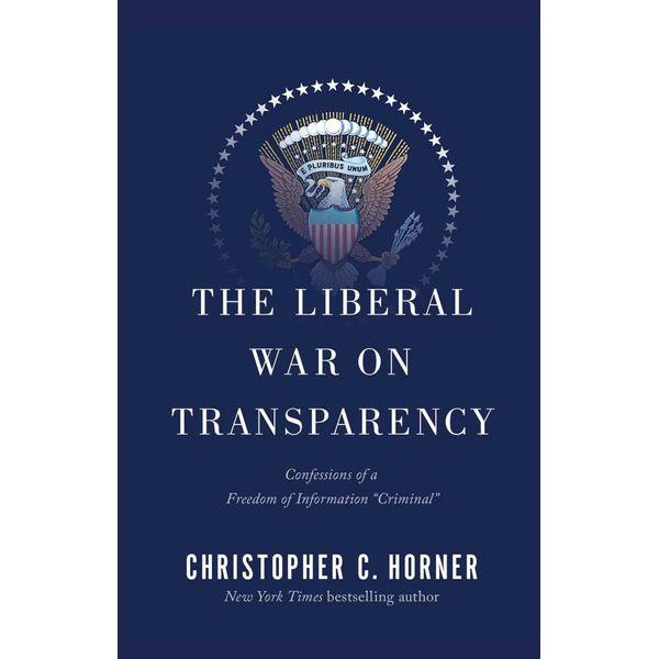 The Liberal War on Transparency - Christopher C. Horner | Karta-nauczyciela.org