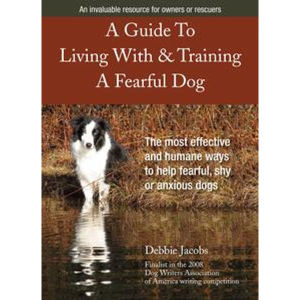 A Guide To Living With & Training A Fearful Dog - Debbie Jacobs | Karta-nauczyciela.org