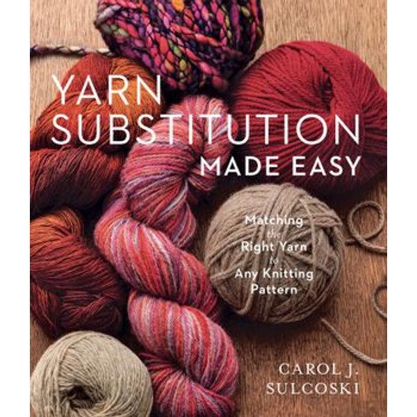 Yarn Substitution Made Easy - Carol J. Sulcoski   2020-eala-conference.org