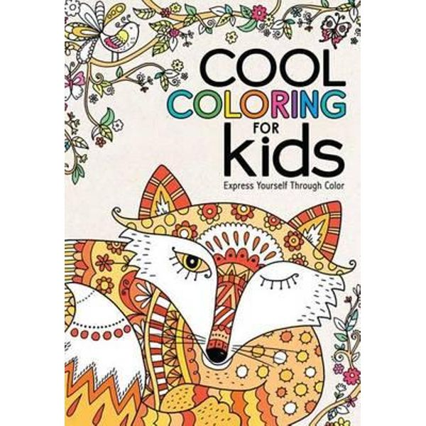 Cool Coloring For Kids, Express Yourself Through Color By Sterling  Children's 9781454920533 Booktopia