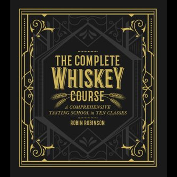 The Complete Whiskey Course - Robin Robinson | 2020-eala-conference.org