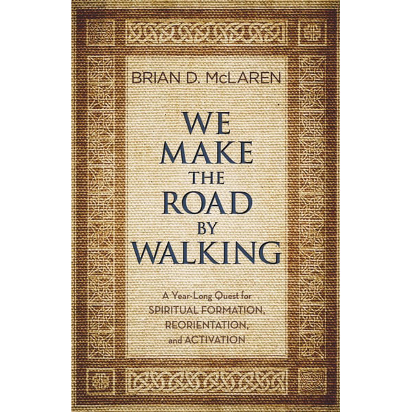 We Make the Road by Walking - Brian D. McLaren | 2020-eala-conference.org