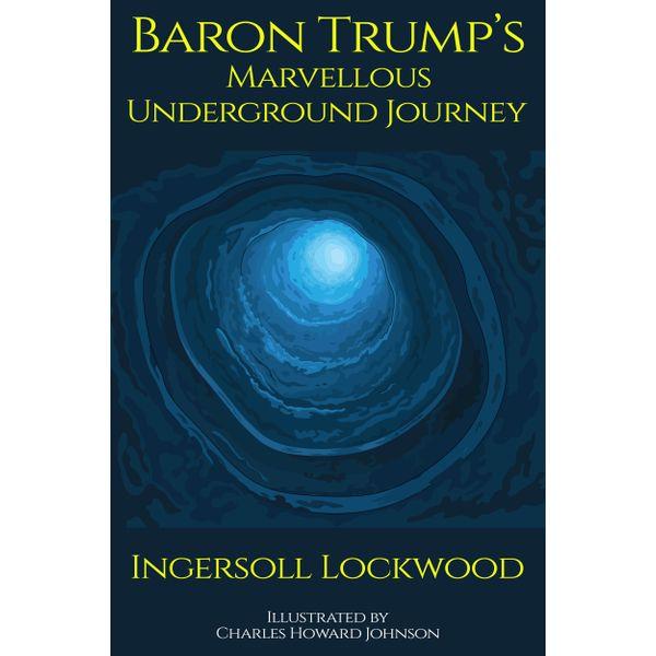 Baron Trump's Marvellous Underground Journey - Ingersoll Lockwood, Digital Papyrus (Editor) | 2020-eala-conference.org